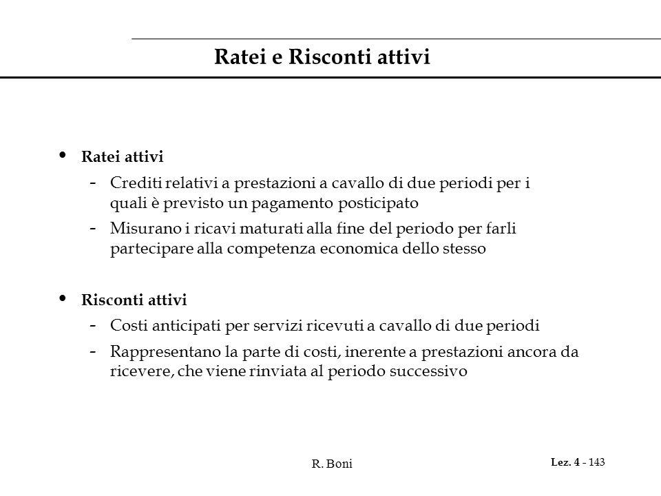 R. Boni Lez. 4 - 143 Ratei e Risconti attivi Ratei attivi - Crediti relativi a prestazioni a cavallo di due periodi per i quali è previsto un pagament