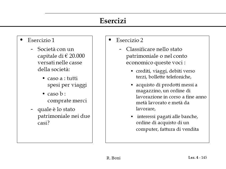 R. Boni Lez. 4 - 145 Esercizi Esercizio 1 - Società con un capitale di € 20.000 versati nelle casse della società: caso a : tutti spesi per viaggi cas