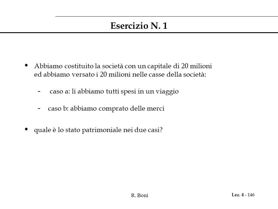 R. Boni Lez. 4 - 146 Abbiamo costituito la società con un capitale di 20 milioni ed abbiamo versato i 20 milioni nelle casse della società: - caso a: