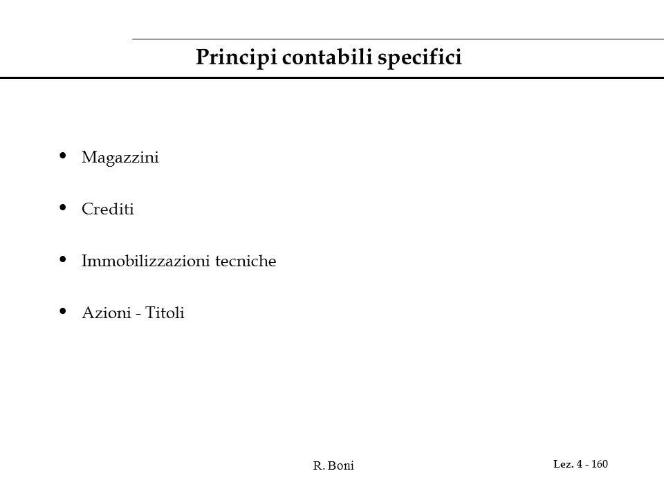 R. Boni Lez. 4 - 160 Principi contabili specifici Magazzini Crediti Immobilizzazioni tecniche Azioni - Titoli