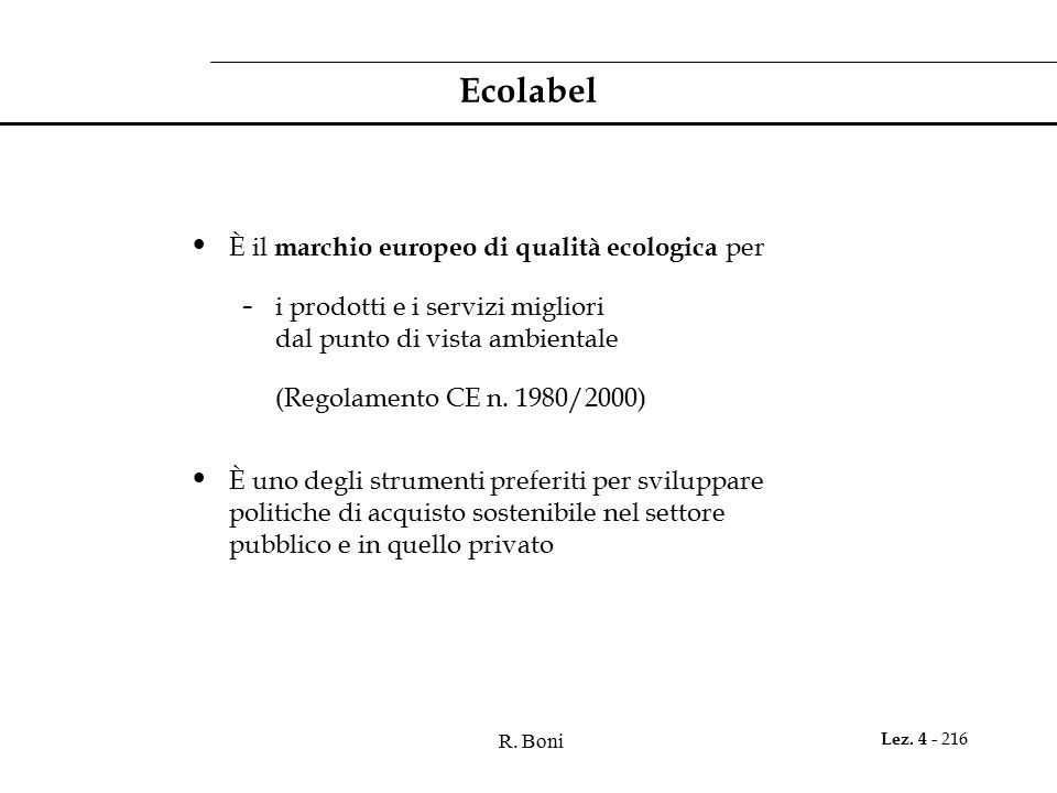 R. Boni Lez. 4 - 216 Ecolabel È il marchio europeo di qualità ecologica per - i prodotti e i servizi migliori dal punto di vista ambientale (Regolamen