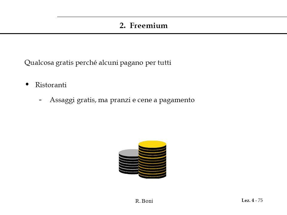 R. Boni Lez. 4 - 75 2. Freemium Qualcosa gratis perché alcuni pagano per tutti Ristoranti - Assaggi gratis, ma pranzi e cene a pagamento