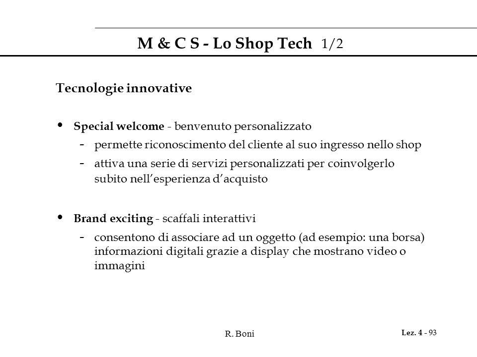 R. Boni Lez. 4 - 93 M & C S - Lo Shop Tech 1/2 Tecnologie innovative Special welcome - benvenuto personalizzato - permette riconoscimento del cliente