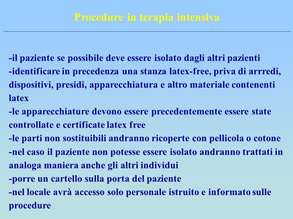 Procedure in terapia intensiva -il paziente se possibile deve essere isolato dagli altri pazienti -identificare in precedenza una stanza latex-free, p