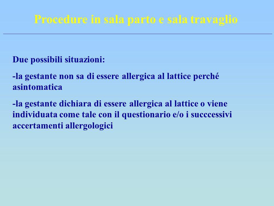 Procedure in sala parto e sala travaglio Due possibili situazioni: -la gestante non sa di essere allergica al lattice perché asintomatica -la gestante