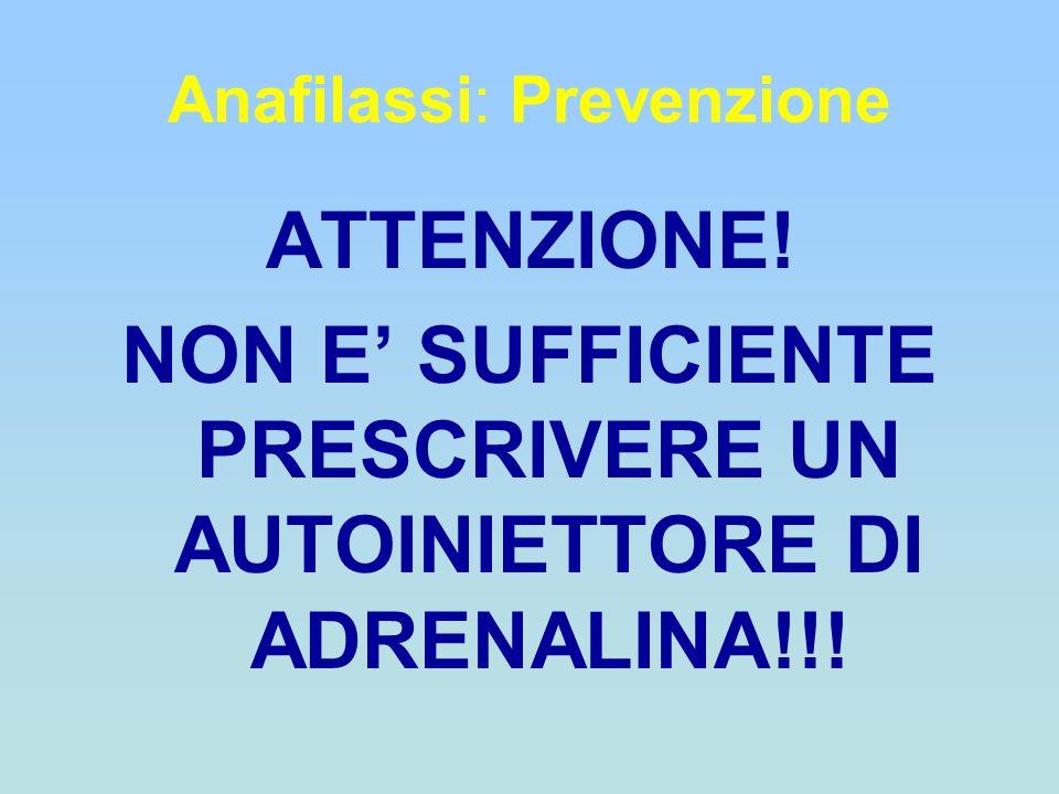 Anafilassi: Prevenzione ATTENZIONE! NON E' SUFFICIENTE PRESCRIVERE UN AUTOINIETTORE DI ADRENALINA!!!