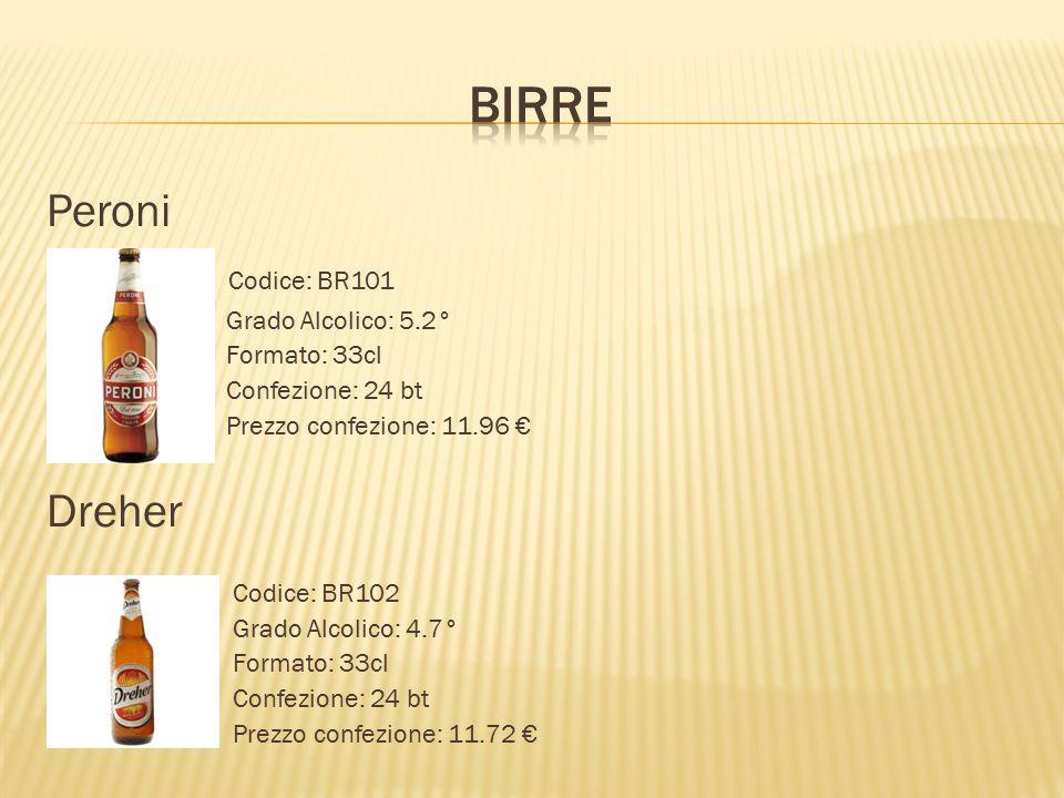 Peroni  Codice: BR101  Grado Alcolico: 5.2°  Formato: 33cl  Confezione: 24 bt  Prezzo confezione: 11.96 € Dreher Codice: BR102 Grado Alcolico: 4.