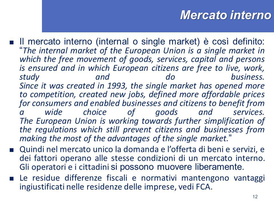 """Mercato interno ■ Il mercato interno (internal o single market) è così definito: """" The internal market of the European Union is a single market in whi"""