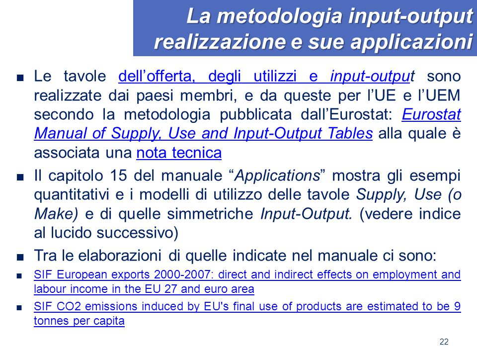 La metodologia input-output realizzazione e sue applicazioni ■ Le tavole dell'offerta, degli utilizzi e input-output sono realizzate dai paesi membri,