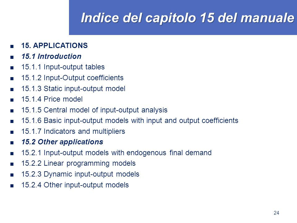 Indice del capitolo 15 del manuale ■ 15. APPLICATIONS ■ 15.1 Introduction ■ 15.1.1 Input-output tables ■ 15.1.2 Input-Output coefficients ■ 15.1.3 Sta