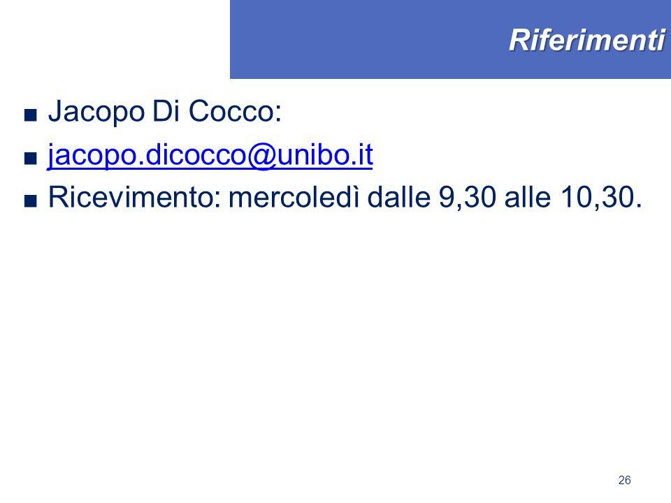 Riferimenti ■ Jacopo Di Cocco: ■ jacopo.dicocco@unibo.it jacopo.dicocco@unibo.it ■ Ricevimento: mercoledì dalle 9,30 alle 10,30. 26