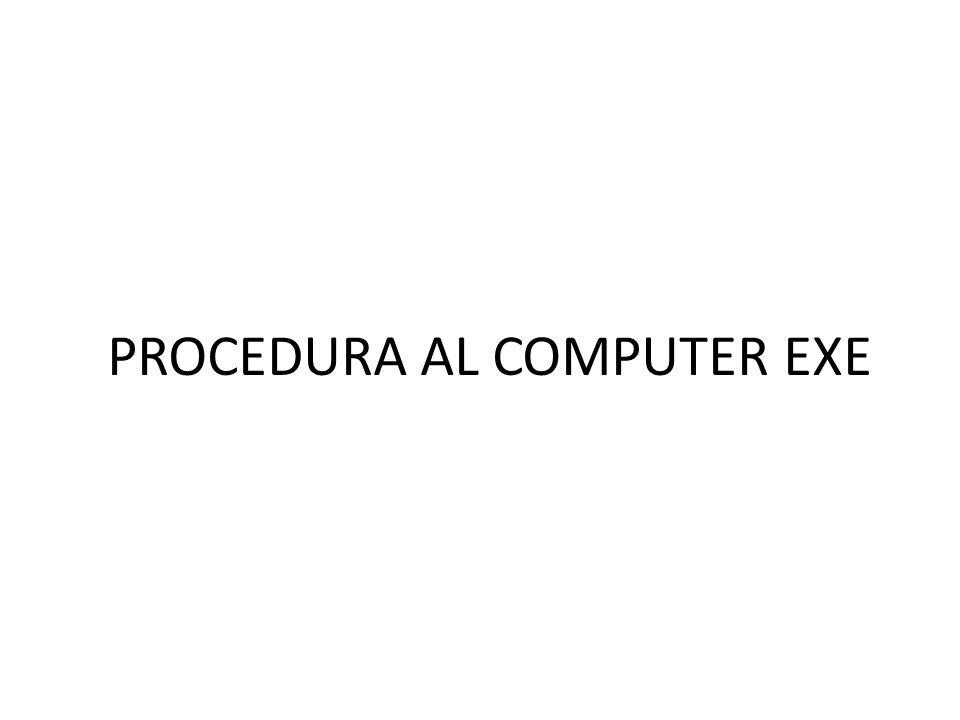 PROCEDURA AL COMPUTER EXE