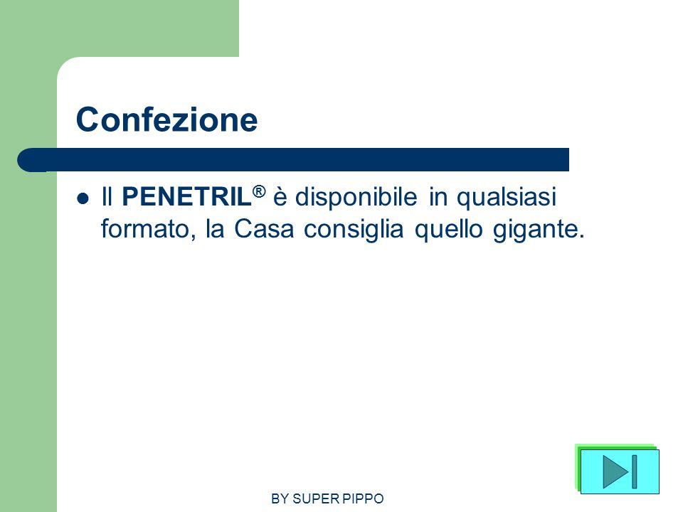 BY SUPER PIPPO Confezione Il PENETRIL ® è disponibile in qualsiasi formato, la Casa consiglia quello gigante.