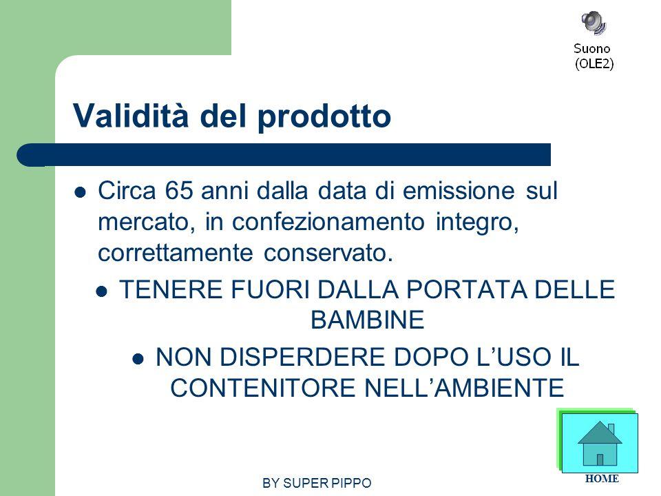BY SUPER PIPPO Validità del prodotto Circa 65 anni dalla data di emissione sul mercato, in confezionamento integro, correttamente conservato.