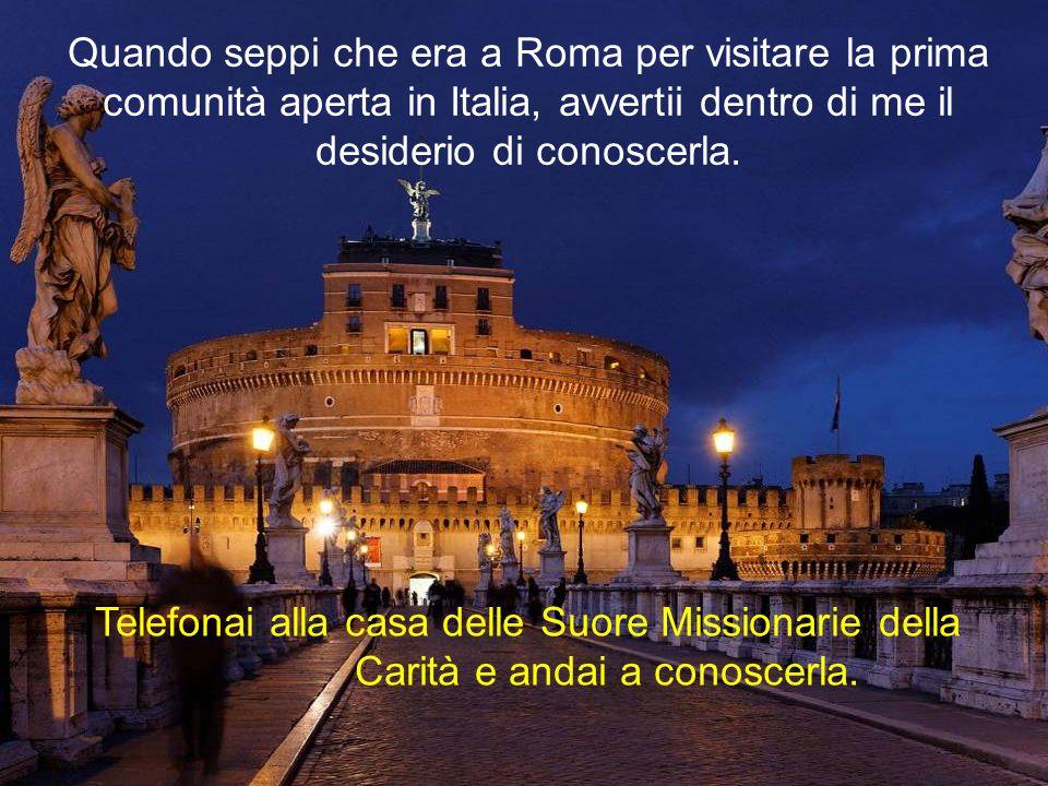 Quando seppi che era a Roma per visitare la prima comunità aperta in Italia, avvertii dentro di me il desiderio di conoscerla.