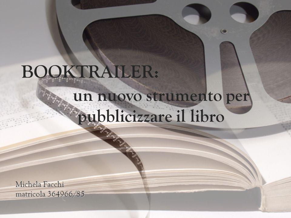 BOOKTRAILER: un nuovo strumento per pubblicizzare il libro Michela Facchi matricola 364966/85