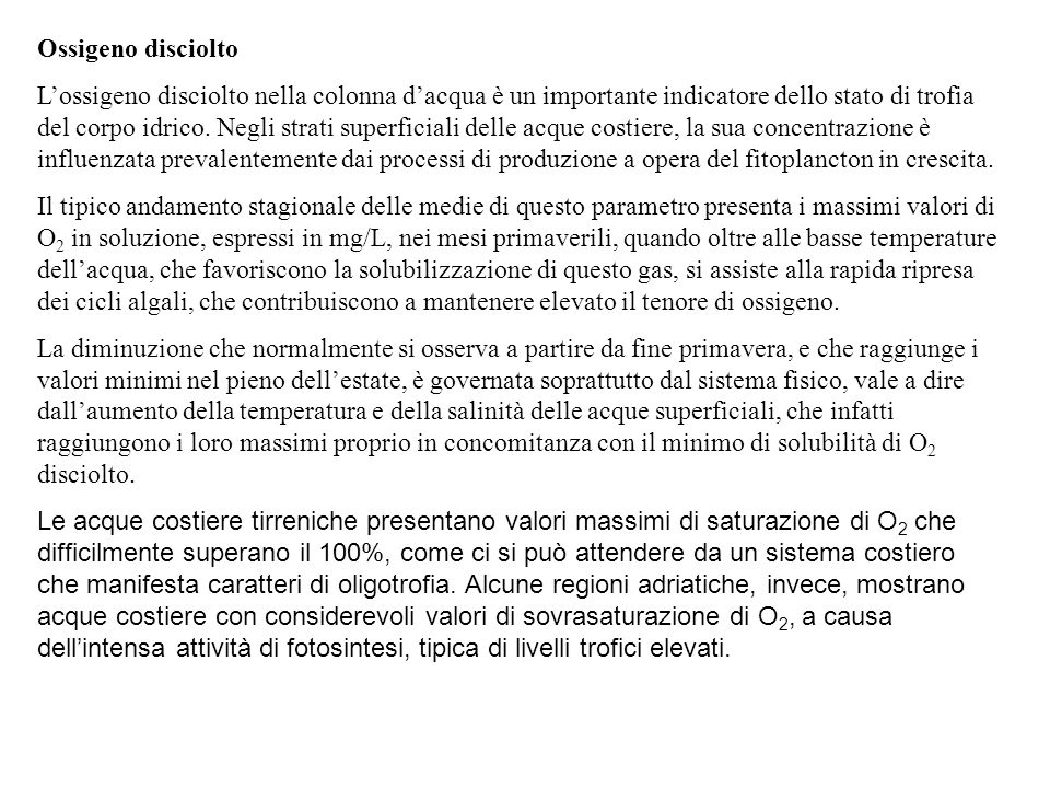 Ossigeno disciolto L'ossigeno disciolto nella colonna d'acqua è un importante indicatore dello stato di trofia del corpo idrico. Negli strati superfic