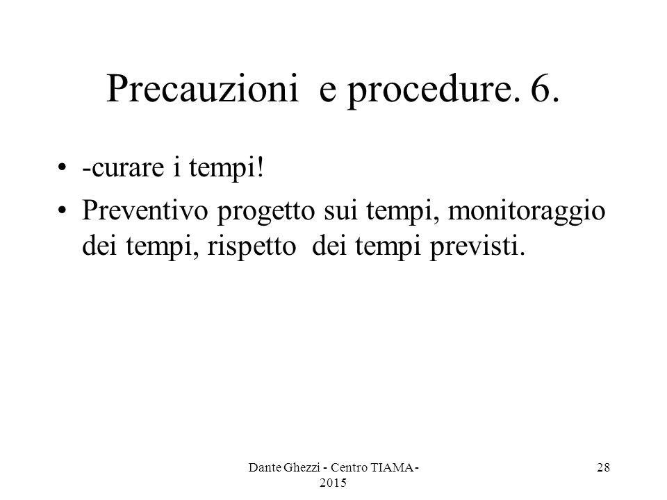 Precauzioni e procedure. 6. -curare i tempi! Preventivo progetto sui tempi, monitoraggio dei tempi, rispetto dei tempi previsti. Dante Ghezzi - Centro