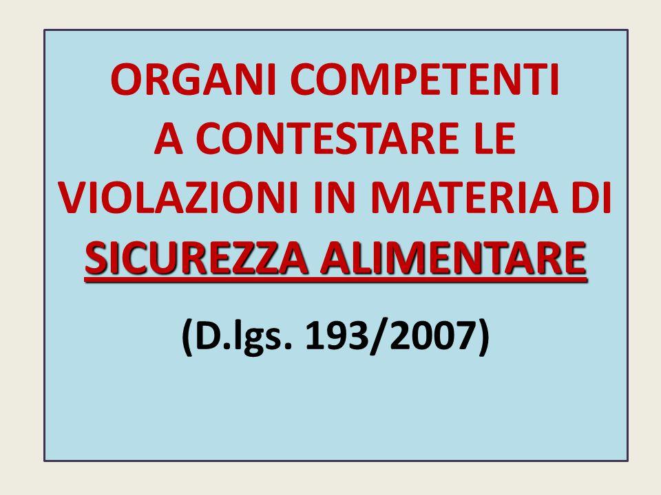 ORGANI COMPETENTI SICUREZZA ALIMENTARE A CONTESTARE LE VIOLAZIONI IN MATERIA DI SICUREZZA ALIMENTARE (D.lgs.