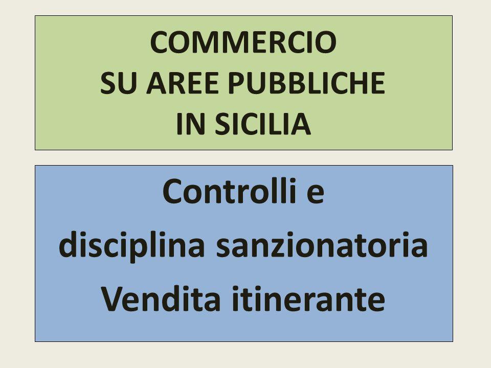 COMMERCIO SU AREE PUBBLICHE IN SICILIA Controlli e disciplina sanzionatoria Vendita itinerante