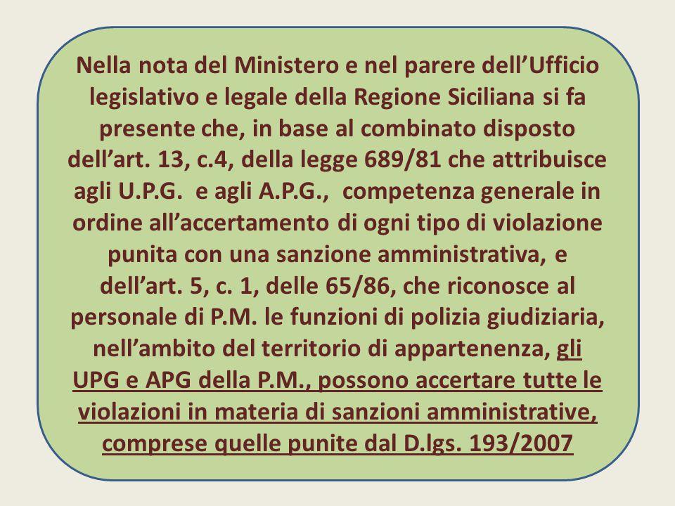 Nella nota del Ministero e nel parere dell'Ufficio legislativo e legale della Regione Siciliana si fa presente che, in base al combinato disposto dell'art.