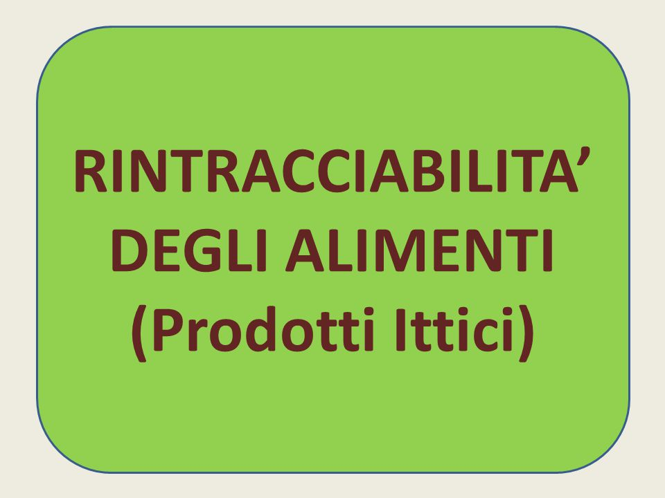 RINTRACCIABILITA' DEGLI ALIMENTI (Prodotti Ittici)