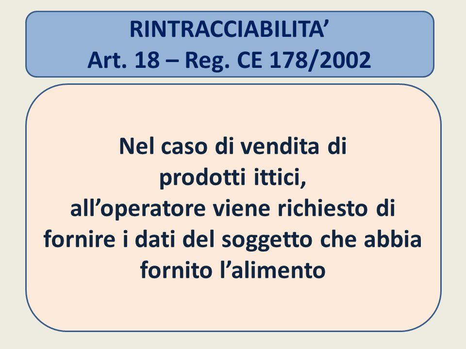 Nel caso di vendita di prodotti ittici, all'operatore viene richiesto di fornire i dati del soggetto che abbia fornito l'alimento RINTRACCIABILITA' Art.