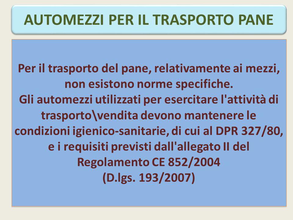 AUTOMEZZI PER IL TRASPORTO PANE Per il trasporto del pane, relativamente ai mezzi, non esistono norme specifiche.