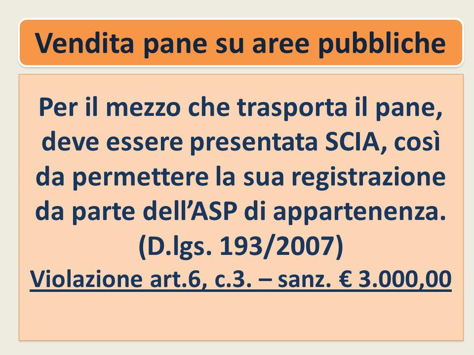 Vendita pane su aree pubbliche Per il mezzo che trasporta il pane, deve essere presentata SCIA, così da permettere la sua registrazione da parte dell'ASP di appartenenza.