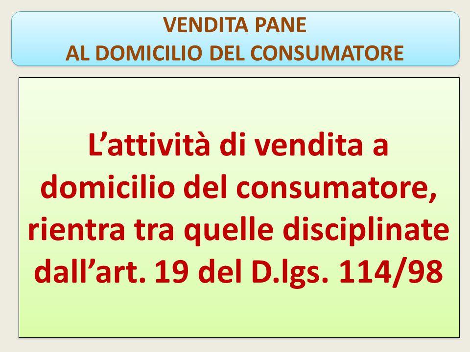 VENDITA PANE AL DOMICILIO DEL CONSUMATORE VENDITA PANE AL DOMICILIO DEL CONSUMATORE L'attività di vendita a domicilio del consumatore, rientra tra quelle disciplinate dall'art.