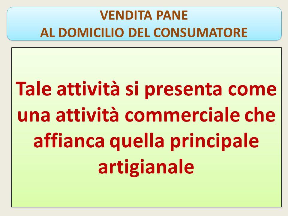Tale attività si presenta come una attività commerciale che affianca quella principale artigianale VENDITA PANE AL DOMICILIO DEL CONSUMATORE VENDITA PANE AL DOMICILIO DEL CONSUMATORE
