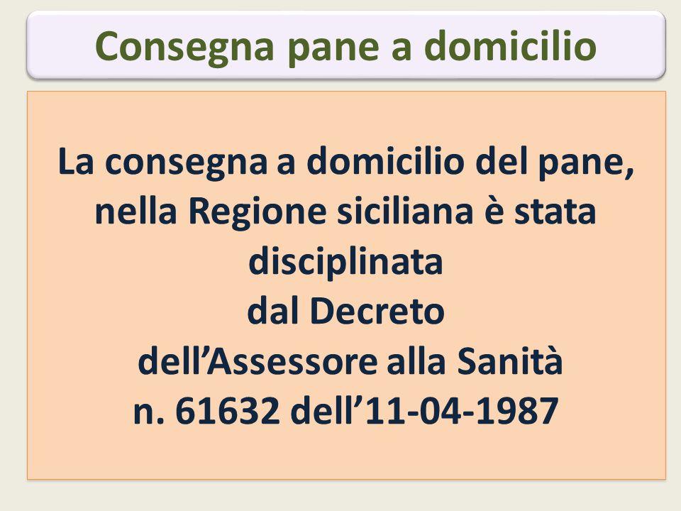 Consegna pane a domicilio La consegna a domicilio del pane, nella Regione siciliana è stata disciplinata dal Decreto dell'Assessore alla Sanità n.