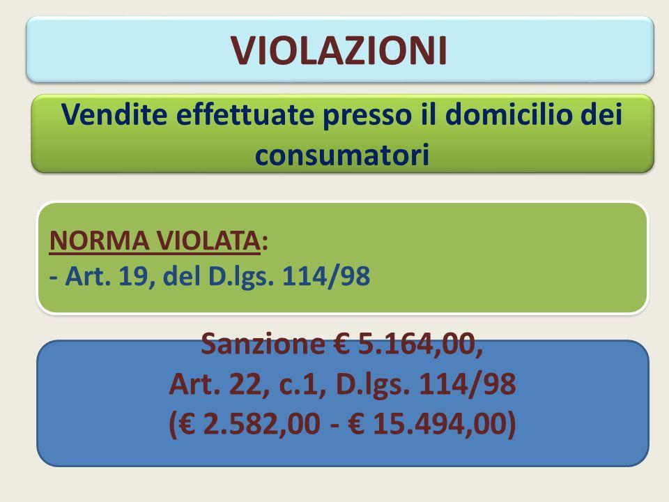 Vendite effettuate presso il domicilio dei consumatori NORMA VIOLATA: - Art.