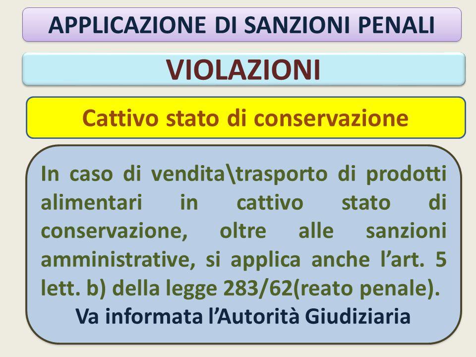 VIOLAZIONI In caso di vendita\trasporto di prodotti alimentari in cattivo stato di conservazione, oltre alle sanzioni amministrative, si applica anche l'art.