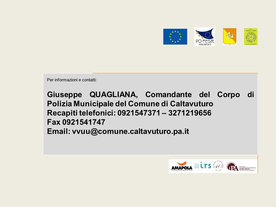 Per informazioni e contatti: Giuseppe QUAGLIANA, Comandante del Corpo di Polizia Municipale del Comune di Caltavuturo Recapiti telefonici: 0921547371 – 3271219656 Fax 0921541747 Email: vvuu@comune.caltavuturo.pa.it