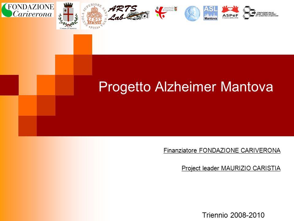 Progetto Alzheimer Mantova Finanziatore FONDAZIONE CARIVERONA Project leader MAURIZIO CARISTIA Triennio 2008-2010