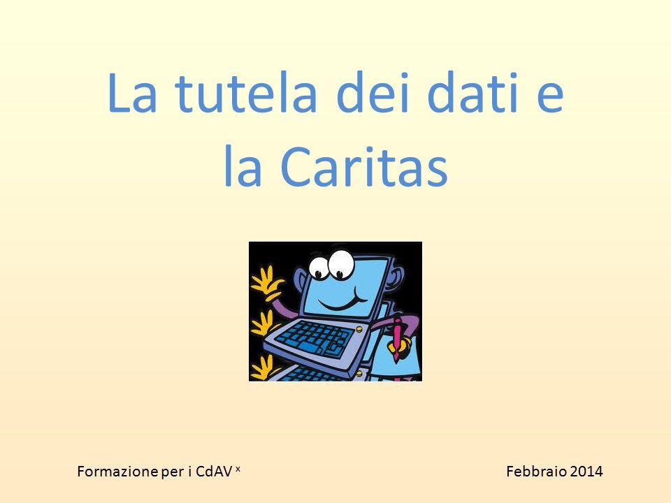 La tutela dei dati e la Caritas Formazione per i CdAV x Febbraio 2014