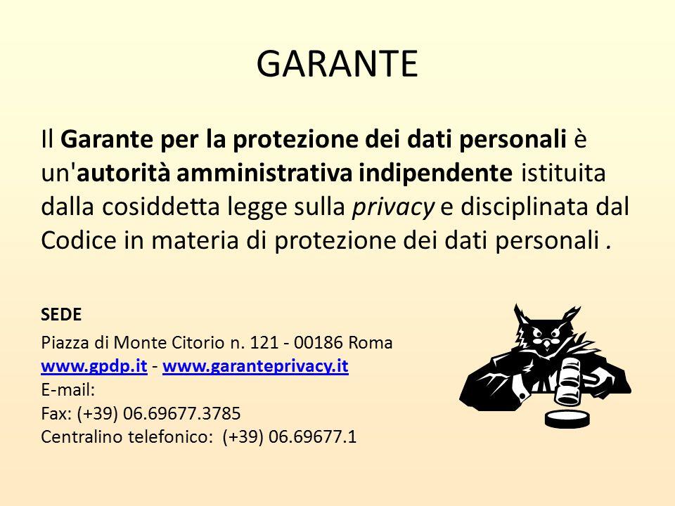 GARANTE Il Garante per la protezione dei dati personali è un'autorità amministrativa indipendente istituita dalla cosiddetta legge sulla privacy e dis