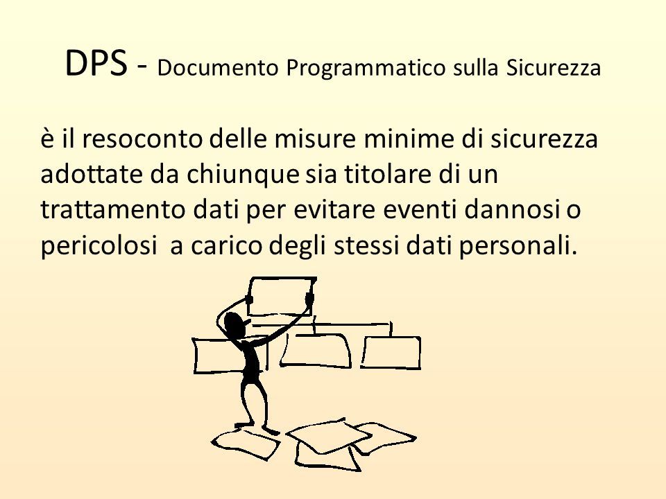 DPS - Documento Programmatico sulla Sicurezza è il resoconto delle misure minime di sicurezza adottate da chiunque sia titolare di un trattamento dati