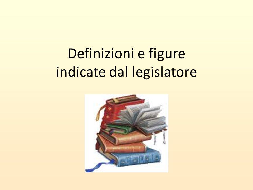 Definizioni e figure indicate dal legislatore