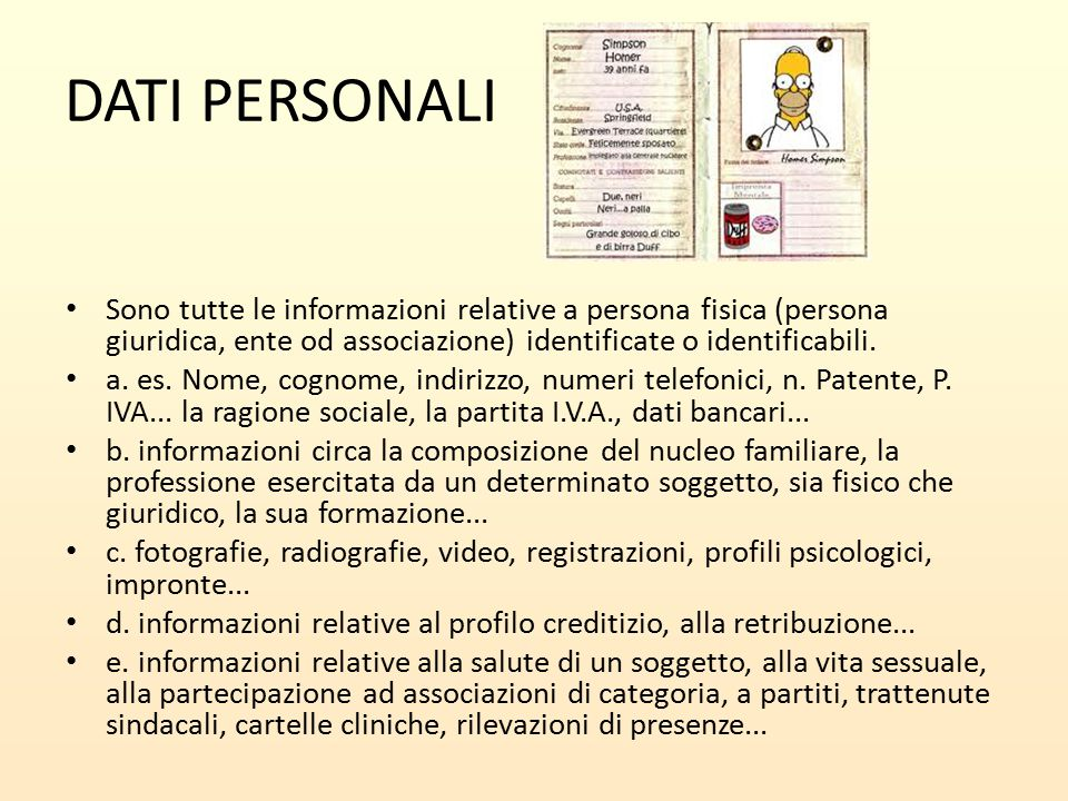 DATI PERSONALI Sono tutte le informazioni relative a persona fisica (persona giuridica, ente od associazione) identificate o identificabili. a. es. No