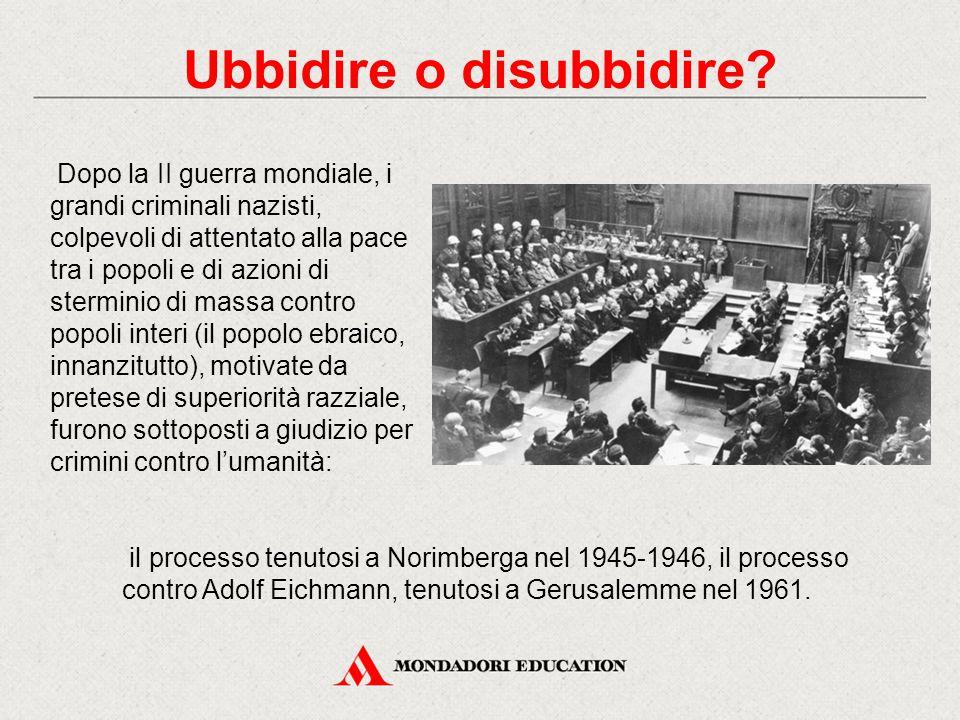 Ubbidire o disubbidire? Dopo la II guerra mondiale, i grandi criminali nazisti, colpevoli di attentato alla pace tra i popoli e di azioni di sterminio