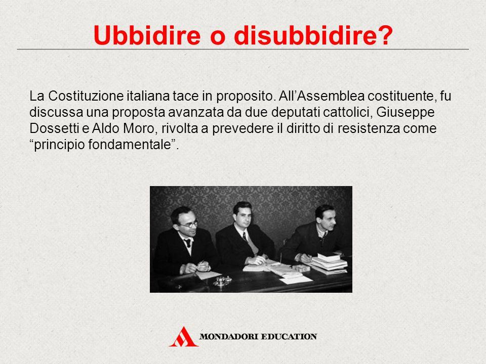 Ubbidire o disubbidire? La Costituzione italiana tace in proposito. All'Assemblea costituente, fu discussa una proposta avanzata da due deputati catto