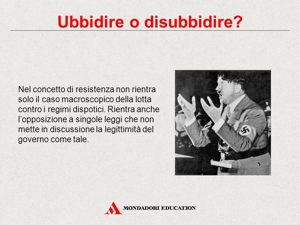 Nel concetto di resistenza non rientra solo il caso macroscopico della lotta contro i regimi dispotici. Rientra anche l'opposizione a singole leggi ch