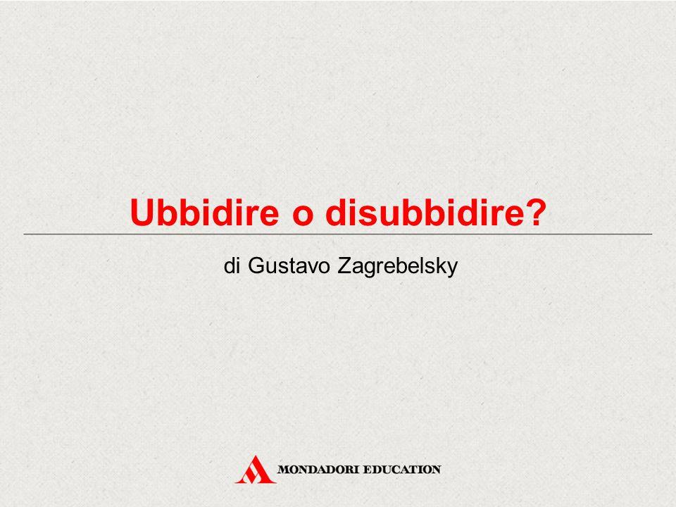 Ubbidire o disubbidire? di Gustavo Zagrebelsky