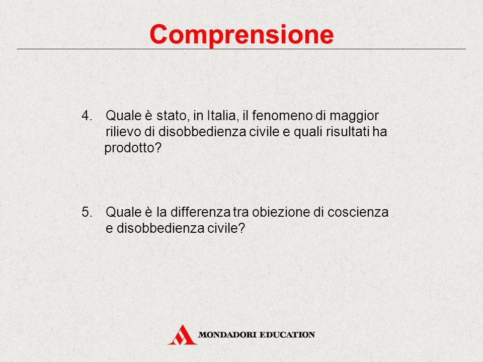 Comprensione 4.Quale è stato, in Italia, il fenomeno di maggior rilievo di disobbedienza civile e quali risultati ha prodotto? 5. Quale è la differenz