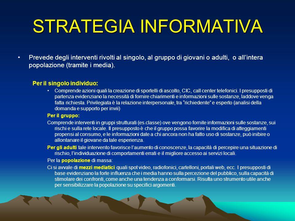 STRATEGIA DI LIFE SKILLS Sono interventi diretti o indiretti sui giovani (spesso i primi destinatari sono gli adulti), attuati con nell'ottica di prevenire il disagio agendo strategicamente sulla produzione di agio.