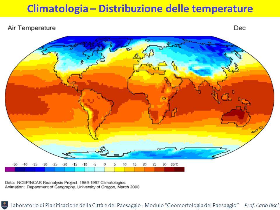 """Laboratorio di Pianificazione della Città e del Paesaggio - Modulo """"Geomorfologia del Paesaggio"""" Prof. Carlo Bisci Climatologia – Distribuzione delle"""