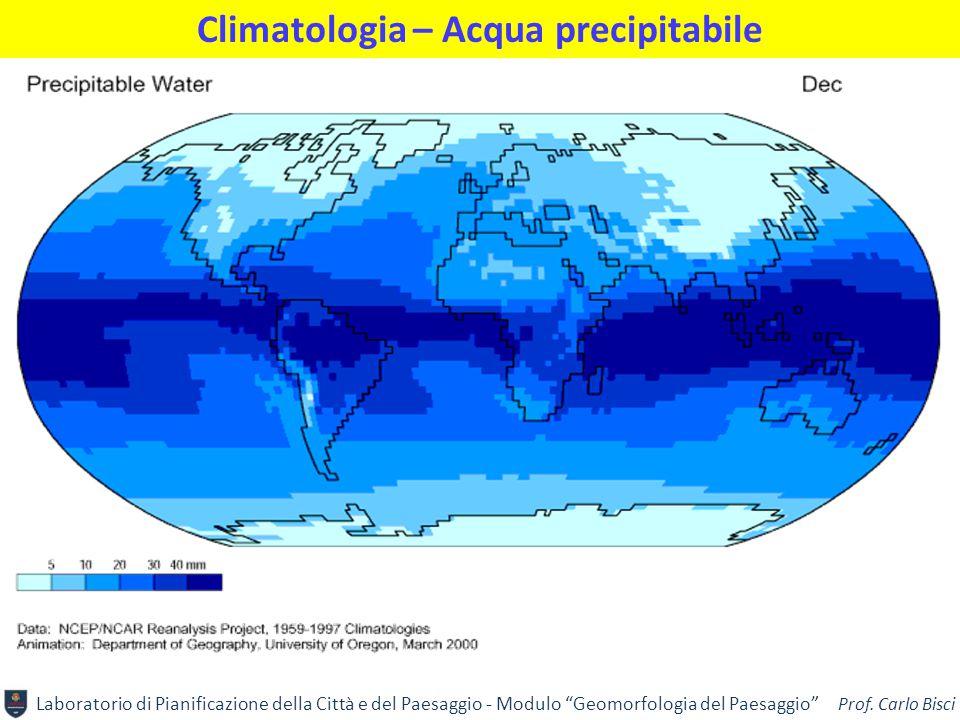 """Laboratorio di Pianificazione della Città e del Paesaggio - Modulo """"Geomorfologia del Paesaggio"""" Prof. Carlo Bisci Climatologia – Acqua precipitabile"""