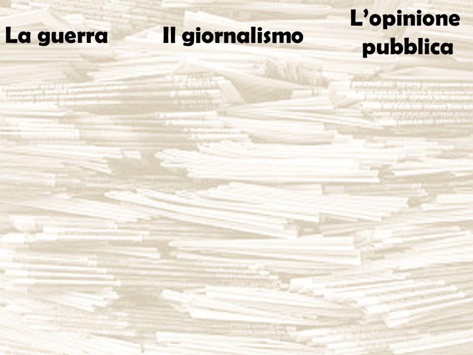 La guerra Il giornalismo L'opinione pubblica